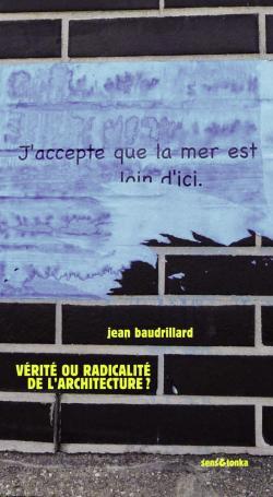 VÉRITÉ OU RADICALITÉ DE L'ARCHITECTURE ? Jean Baudrillard
